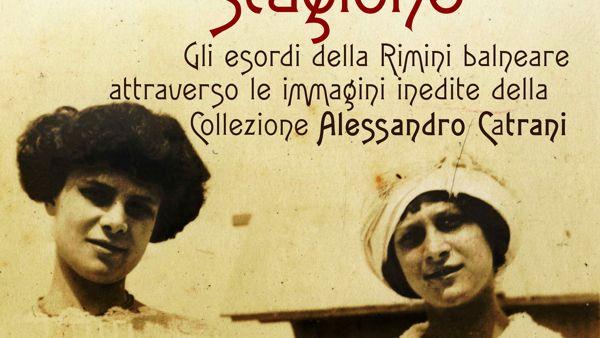 """""""La prima stagione"""": gli esordi della Rimini balneare attraverso le immagini della collezione Alessandro Catrani"""